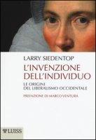L' invenzione dell'individuo. Le origini del liberalismo occidentale - Siedentop Larry