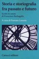 Storia e storiografia fra passato e futuro. Scritti in onore di Francesco Barbagallo