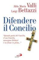 Difendere il Concilio - Luigi Bettazzi,  Aldo Maria Valli