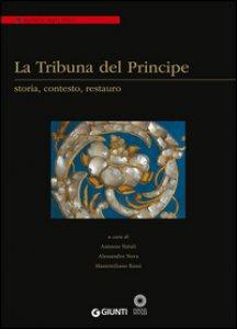 Copertina di 'La Tribuna del Principe: storia, contesto, restauro. Colloquio internazionale (Firenze, Palazzo Grifoni 29 novembre-1 dicembre 2012)'