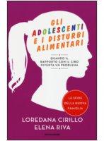 Gli adolescenti e i disturbi alimentari - Riva Elena, Cirillo Loredana