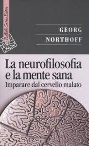 Copertina di 'La neurofilosofia e la mente sana. Imparare dal cervello malato'