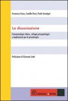 La dissociazione. Fenomenologia clinica, sviluppi psicopatologici e implicazioni per la psicoterapia - Greco Francesco, Pozzi Camilla, Gremigni Paola