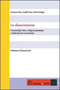 Copertina di 'La dissociazione. Fenomenologia clinica, sviluppi psicopatologici e implicazioni per la psicoterapia'