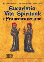 Eucaristia, vita spirituale e francescanesimo - Lehmann Leonhard, Martinelli Paolo, Messa Pietro