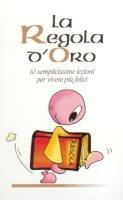 La regola d'oro. 10 semplicissime regole per vivere più felici - Scalera Giovanni, Guerrini Mariarosa