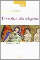 Filosofia della religione. Storia, temi, problemi. - Andrea Aguti