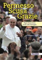 Permesso scusa grazie - Papa Francesco