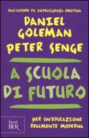 A scuola di futuro. Per un'educazione realmente moderna - Goleman Daniel, Senge Peter M.