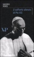 Il sofferto silenzio di Pio XII - Xeres Saverio