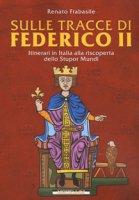 Sulle tracce di Federico II. Itinerari in Italia alla riscoperta dello stupor mundi - Frabasile Renato