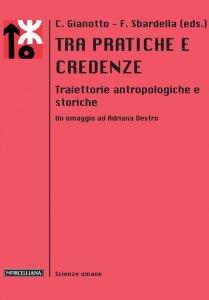 Copertina di 'Tra pratiche e credenze. Traiettorie antropologiche e storiche'