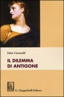 Il dilemma di Antigone - Ciaramelli Fabio