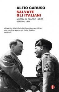 Copertina di 'Salvate gli italiani. Mussolini contro Hitler. Berlino 1944'