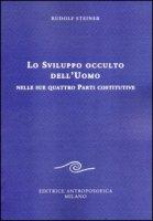 Lo sviluppo occulto dell'uomo nelle sue quattro parti costitutive - Steiner Rudolf