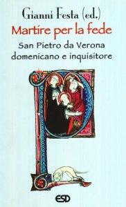 Copertina di 'Martire per la fede. San Pietro da Verona domenicano e inquisitore'