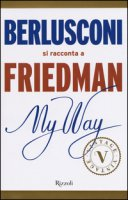 My way. Berlusconi si racconta a Friedman - Friedman Alan