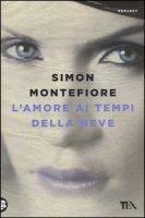 L' amore ai tempi della neve - Sebag Montefiore Simon