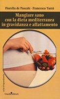 Mangiare sano con la dieta mediterranea in gravidanza e allattamento - De Pascale Fiorella, Turrà Francesco