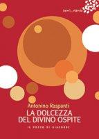 La dolcezza del divino ospite - Antonino Raspanti