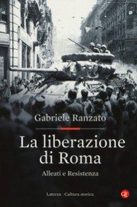 Copertina di 'La liberazione di Roma. Alleati e Resistenza'
