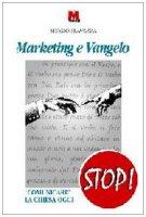 Marketing e vangelo. «Comunicare» la Chiesa oggi - Slavazza Sergio