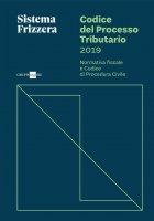 Codice del processo tributario 2019 - Normativa fiscale e codice di procedura civile - SISTEMA FRIZZERA - Ernesto Maria Ruffini