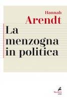 La menzogna in politica. Riflessioni sui «Pentagon Papers» - Hannah Arendt