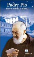 Padre Pio. Santo, umile e amato - Da Fara Lorenzo