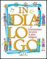 In dialogo. Il cristianesimo incontra le altre religioni - Fiore Carlo, Guglielminetti Paolo