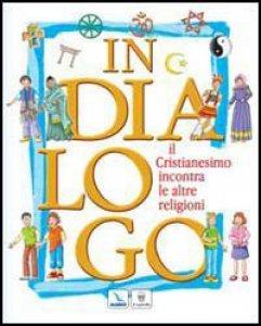 Copertina di 'In dialogo. Il cristianesimo incontra le altre religioni'