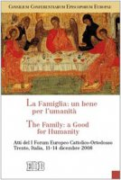 La famiglia: un bene per l'umanit�. The family: a good for humanity - Consilium Conferentiarum Episcoporum Europae (CCEE)