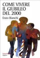 Come vivere il giubileo del 2000 - Bianchi Enzo