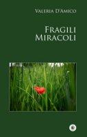Fragili miracoli - D'Amico Valeria