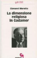 La dimensione religiosa in Gadamer (gdt 252) - Moretto Giovanni