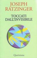 Toccati dall'invisibile - Benedetto XVI (Joseph Ratzinger)