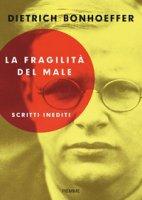 La fragilità del male - Dietrich Bonhoeffer