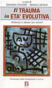 Copertina di 'Il trauma in età evolutiva. Violenza e abuso sui minori'