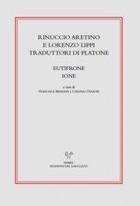 Copertina di 'Rinuccio Aretino e Lorenzo Lippi traduttori di Platone. Eutifrone, Ione'