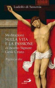Copertina di 'Meditazioni sulla vita e la passione di nostro signore Gesù Cristo'