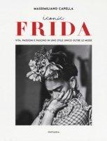 Iconic Frida. Vita, passioni e fascino in uno stile unico oltre le mode - Capella Massimiliano