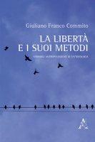 La libertà e i suoi metodi. Variabili antropologiche di un'ideologia - Commito Giuliano F.