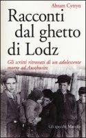 Racconti dal ghetto di Lodz. Gli scritti ritrovati di un adolescente morto ad Auschwitz - Cytryn Abram