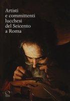 Artisti e committenti lucchesi del Seicento a Roma - Albl Stefan, Ebert-Schifferer S.