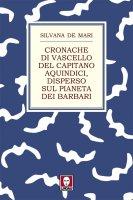 Cronache di vascello del capitano Aquindici, disperso sul pianeta dei barbari - Silvana De Mari