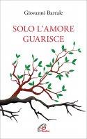 Solo l'amore guarisce - Giovanni Barrale