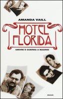 Hotel Florida. Amore e guerra a Madrid - Vaill Amanda