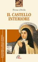 Il castello interiore - Teresa d'Avila (santa)