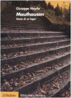 Mauthausen. Storia di un lager - Mayda Giuseppe