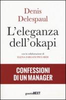 L' eleganza dell'okapi. Confessioni di un manager - Delespaul Denis, Zargani Piccardi Elena